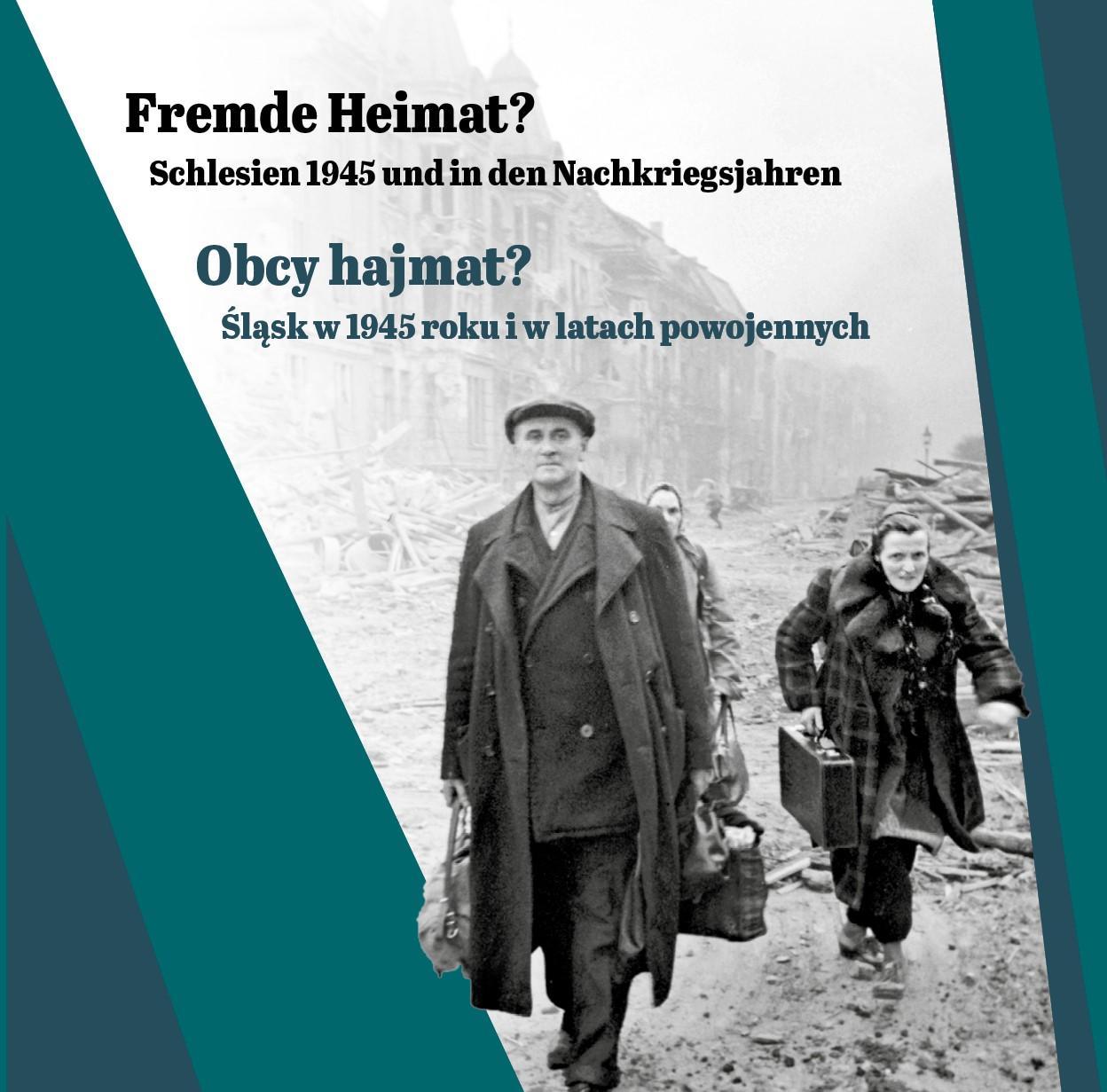 """Wystawa""""Obca ojczyzna? Śląsk w 1945 roku i w latach powojennych"""""""